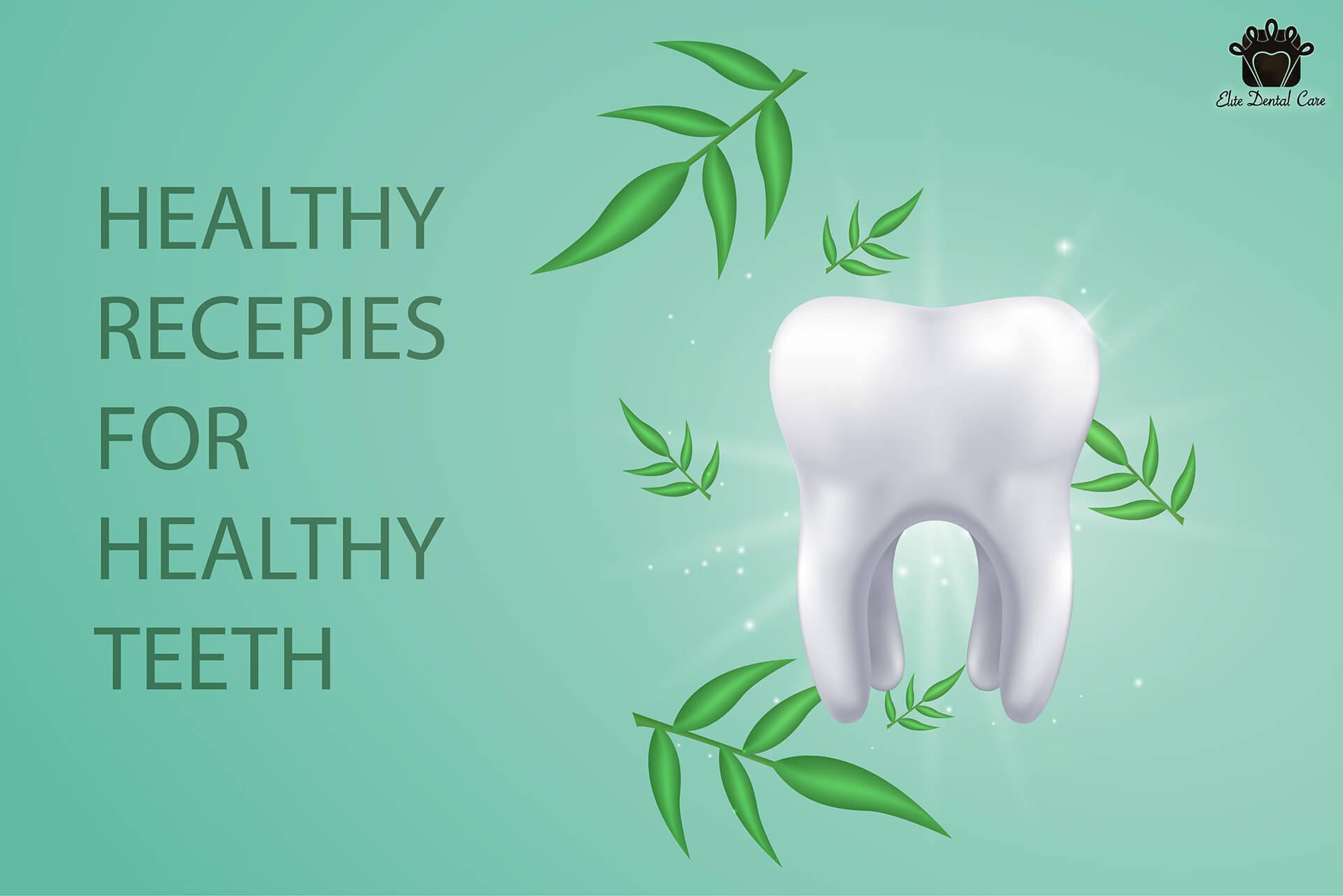 Healthy Recipes for Healthy Teeth