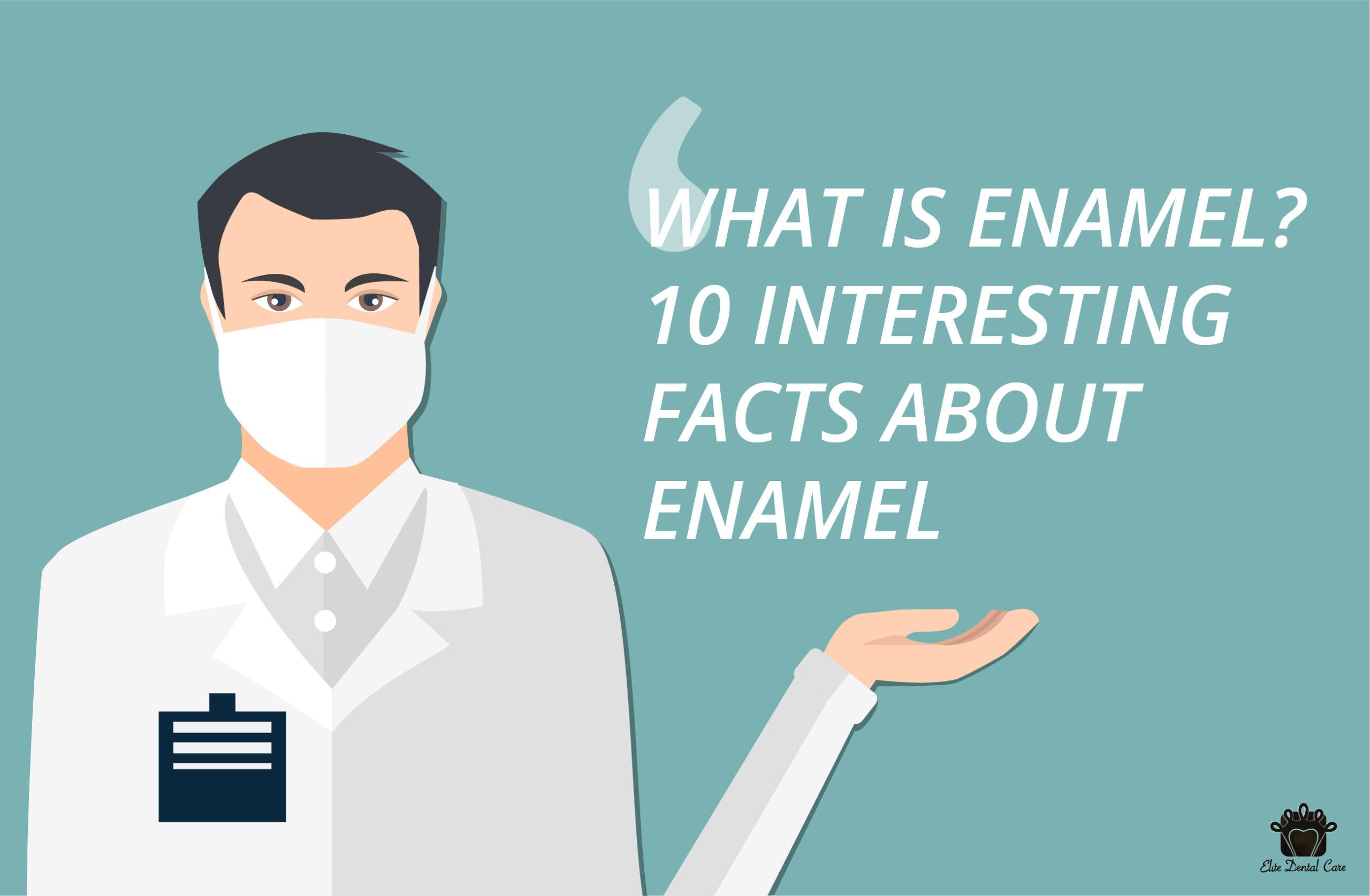 What is Enamel? Ten Interesting Facts about Enamel: