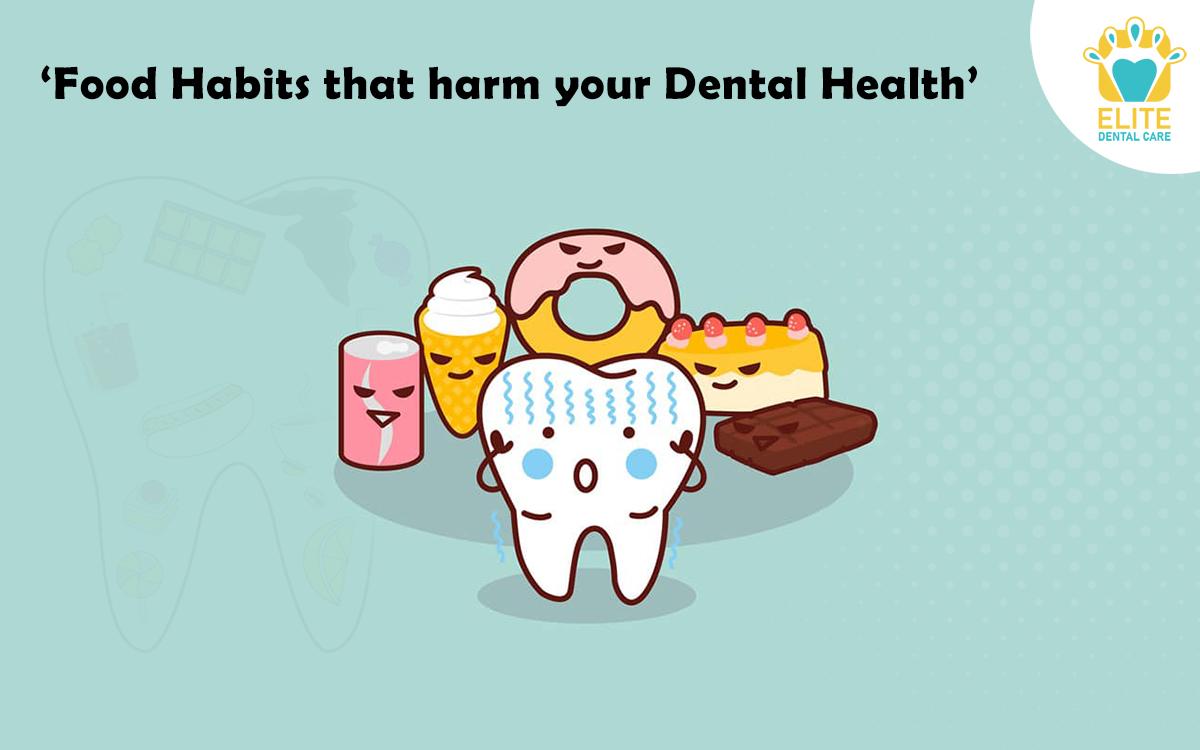 FOOD HABITS THAT HARM YOUR DENTAL HEALTH - ELITE DENTAL CARE
