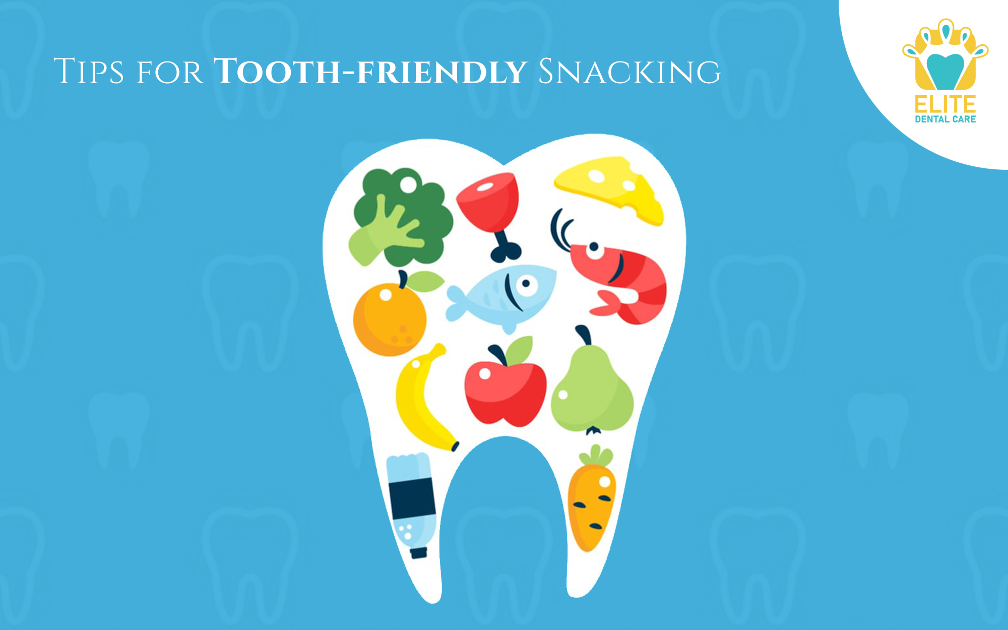 TIPS FOR TOOTH-FRIENDLY SNACKING